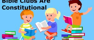 Bible Clubs at School ARE Constitutional