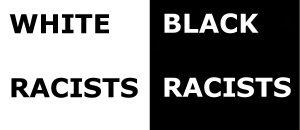 White Racists v. Black Racists Hypocrisy